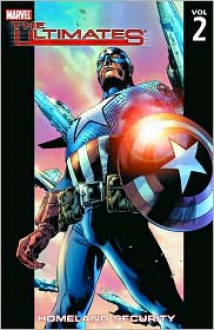 The Ultimates, Vol. 2: Homeland Security - Mark Millar, Bryan Hitch, Paul Neary, Andrew Currie
