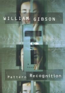 Pattern Recognition (Bigend Trilogy, #1) - William Gibson