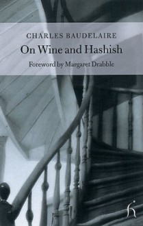 On Wine and Hashish - Charles Baudelaire, Andrew Brown, Margaret Drabble