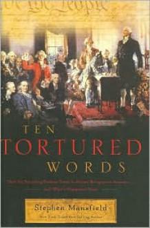 Ten Tortured Words: How the Founding Fathers Tried to Protect Religion in America . . . and What's Happened Since - Stephen Mansfield