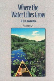Where the Water Lilies Grow - R.D. Lawrence