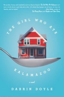The Girl Who Ate Kalamazoo - Darrin Doyle