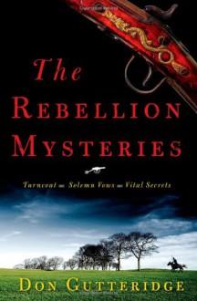 The Rebellion Mysteries: Turncoat, Solemn Vows, Vital Secrets - Don Gutteridge