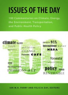 Issues of the Day: 100 Commentaries on Climate, Energy, the Environment, Transportation, and Public Health Policy (RFF Report) - Ian W.H. Parry, Felicia Day