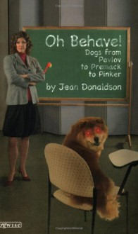Oh Behave!: Dogs from Pavlov to Premack to Pinker - Jean Donaldson