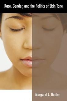 Race, Gender, and the Politics of Skin Tone - Margaret L. Hunter