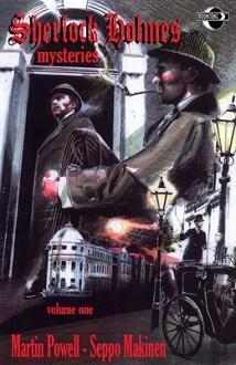 Sherlock Holmes Mysteries, Volume One - Martin Powell, Seppo Makinen