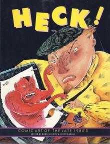 Heck! Comic Art of the Late 1980's - Bruce Hilvitz, Michael Dougan, Carol Lay, Robert Kopecky, Dan O'Neill, Erol Otus, Mary Fleener, Kaz, Hunt Emerson, John Howard, Julie Doucet, Lloyd Dangle, Pete Friedrich, Lee Binswanger, Harry S. Robins, Tom Appleton, Mario Hernández, Richard Sala, Paul Mavvrides, Aline Ko