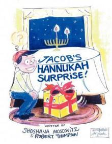 Jacob's Hannukah Surprise! - Shoshana Moscovitz, Robert Thompson