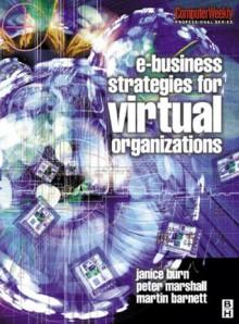 e-Business Strategies for Virtual Organizations (Computer Weekly Professional) - Janice Burn, Peter Marshall, Martin Barnett