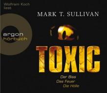 Toxic: Der Biss. Das Feuer. Die Hölle - Mark T. Sullivan, Wolfram Koch, Sonja Schuhmacher, Thomas Wollermann