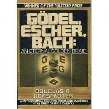 Godel, Escher, Bach: An Eternal Golden Braid - Douglas R. Hofstadter