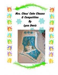 Mrs. Claus' Cake Classes and Competition - Lynn Davis