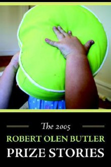 The 2005 Robert Olen Butler Prize Stories - Robert Olen Butler, Matthew J. Sullivan