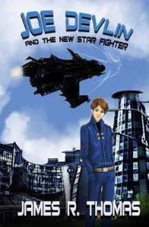 Joe Devlin And The New Star Fighter - James R. Thomas