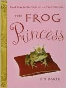 The Frog Princess - E.D. Baker