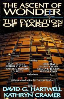 The Ascent of Wonder: The Evolution of Hard SF - Anne McCaffrey, Robert A. Heinlein, H.G. Wells, Ursula K. Le Guin, Arthur C. Clarke, Isaac Asimov, J.G. Ballard, Frederik Pohl, Alfred Bester, Richard Grant, Nathaniel Hawthorne, James Tiptree Jr., Jules Verne, Cordwainer Smith, Gene Wolfe, Poul Anderson, Bruce Sterling,