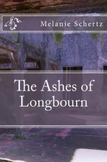 The Ashes of Longbourn - Melanie Schertz, Pat Weston