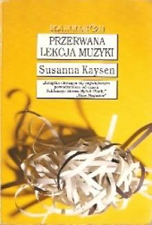 Przerwana lekcja muzyki - Susanna Kaysen