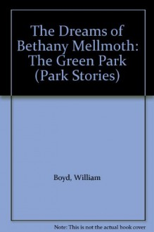 The Dreams Of Bethany Mellmoth: The Green Park - William Boyd