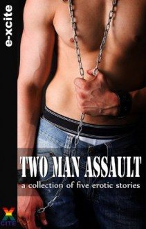 Two Man Assault - An Xcite Books collection of gay erotic stories. - G R Richards, Landon Dixon, Richard Allcock, Jade Taylor, Elizabeth Coldwell