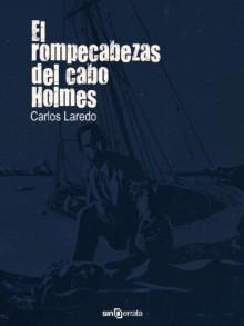 El rompecabezas del cabo Holmes - Carlos Laredo Verdejo