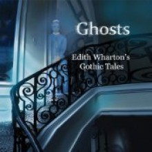 Ghosts: Edith Wharton's Gothic Tales - Jim Frangione,Alison Larkin,Jonathan Epstein,Tod Randolph,Corinna May,Edith Wharton