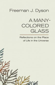 A Many-Colored Glass (Page-Barbour Lectures) - Freeman John Dyson