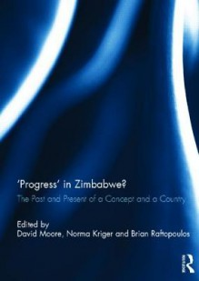 'Progress' in Zimbabwe?: The Past and Present of a Concept and a Country - David Moore, Norma Kriger