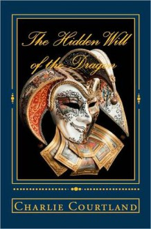 The Hidden Will of the Dragon - Charlie Courtland
