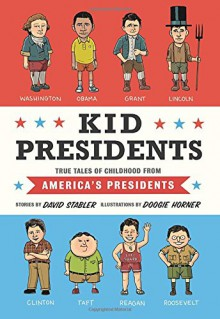 Kid Presidents: True Tales of Childhood from America's Presidents - David Stabler
