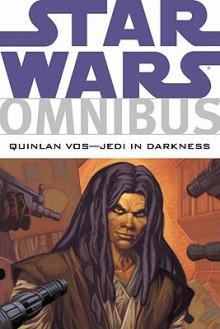 Star Wars Omnibus: Quinlan Vos: Jedi in Darkness - John Ostrander, Jan Duursema, Kilian Plunkett, Dan Jackson, Jon Foster, Matt Hollingsworth, Pat Mills, Dave McCraig, Andrew Robinson