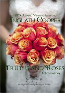 Truths and Roses: A Love Story - Inglath Cooper