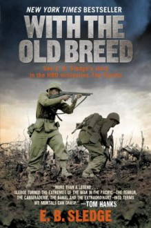 With the Old Breed: At Peleliu and Okinawa - Eugene B. Sledge,Victor Davis Hanson