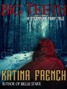 "Big Teeth: A Steampunk Fairy Tale - Katina ""Kat"" French"