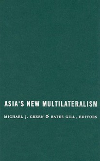 Asia's New Multilateralism: Cooperation, Competition, and the Search for Community - Michael J. Green, Bates Gill