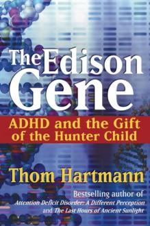 The Edison Gene: ADHD and the Gift of the Hunter Child - Thom Hartmann, Lucy Jo Palladino