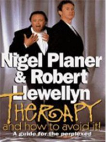 Therapy and How To Avoid It! - Nigel Planer, Robert Llewellyn