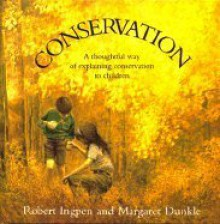 Conservation : A Thoughtful Way of Explaining Conservation to Children - Robert Ingpen, Margaret Dunkle