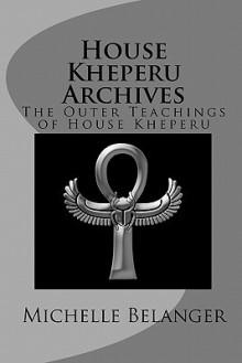 House Kheperu Archives: The Outer Teachings of House Kheperu - Michelle Belanger
