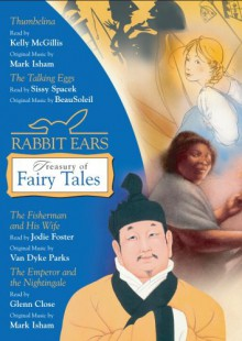 Rabbit Ears Treasury of Fairy Tales and Other Stories: Thumbelina, The Talking Eggs, The Fisherman and His Wife, The Emperor and the Nightingale - Rabbit Ears,Glenn Close,Jodie Foster,Sissy Spacek