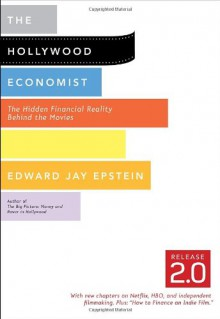 The Hollywood Economist 2.0: The Hidden Financial Reality Behind the Movies - Edward Jay Epstein