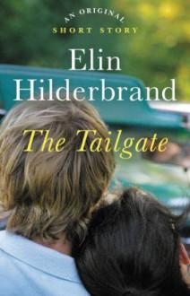 The Tailgate: An Original Story - Elin Hilderbrand