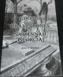 Ghosts and Gravestones of Savannah Georgia - John F. Stavely