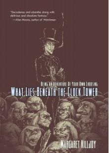 What Lies Beneath the Clock Tower - Margaret Killjoy