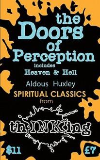 The Doors Of Perception: Heaven and Hell (thINKing Classics) - Aldous Huxley,Robbie McCallum