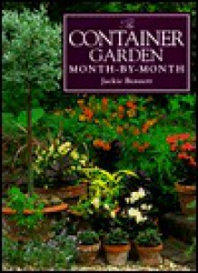 The Container Garden Month-By-Month - Jackie Bennett