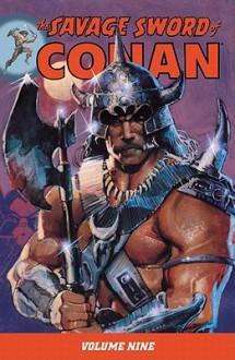 The Savage Sword of Conan, Vol. 9 - Michael L. Fleisher, John Buscema, Val Mayerik, Pablo Marcos, Ernie Chan