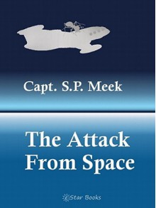 The Attack from Space - S.P. Meek