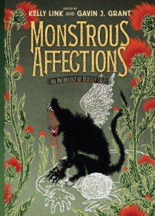 Monstrous Affections: An Anthology of Beastly Tales - Kelly Link,Gavin J. Grant
